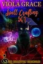 Spell Crafting 501 ebook by Viola Grace
