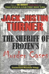 The Cumberland Mountain Trilogy, Volume 2 - The Sheriff of Frozen's Murder Cases ebook by Jack Justin Turner