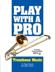 Play with a Pro Trombone Music ebook by Dr. Bugs Bower,Keith O'Quinn