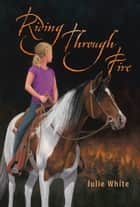 Riding Through Fire ebook by Julie White