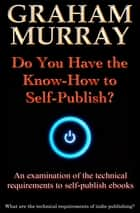 Do You Have the Know-How to Self-Publish? ebook by Graham Murray
