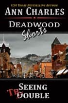 Seeing Trouble - A Short Story from the Deadwood Humorous Mystery Series ebook by Ann Charles