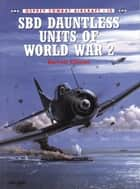 SBD Dauntless Units of World War 2 ebook by Barrett Tillman,Tom Tullis