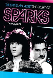 Talent Is an Asset: The Story of Sparks ebook by Daryl Easlea