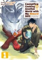 Campfire Cooking in Another World with My Absurd Skill: Volume 1 ebook by Ren Eguchi