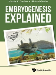 Embryogenesis Explained ebook by Natalie K Gordon <b>retired</b>,Richard Gordon