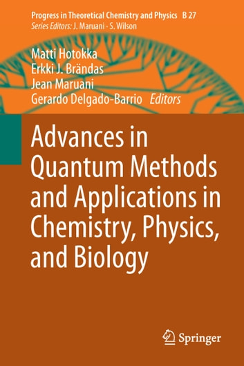 Advances in Quantum Methods and Applications in Chemistry, Physics, and Biology ebook by