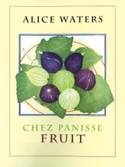 Chez Panisse Fruit ebook by Alice L. Waters