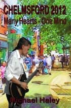 Chelmsford 2012: Many Hearts One Mind ebook by Michael Haley