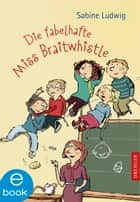 Die fabelhafte Miss Braitwhistle ebook by Sabine Ludwig