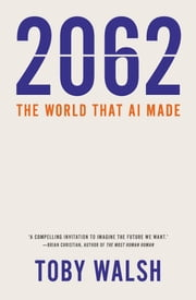 2062 - The World that AI Made ebook by Toby Walsh