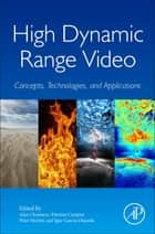 High Dynamic Range Video - Concepts, Technologies and Applications ebook by Alan Chalmers, Patrizio Campisi, Peter Shirley,...