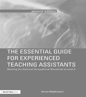 The Essential Guide for Experienced Teaching Assistants - Meeting the National Occupational Standards at Level 3 ebook by Anne Watkinson