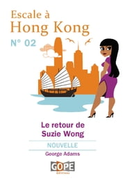Escale à Hong Kong N°2 : Le retour de Suzie Wong ebook by Adams George