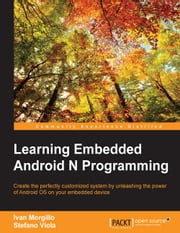 Learning Embedded Android N Programming ebook by Ivan Morgillo,Stefano Viola