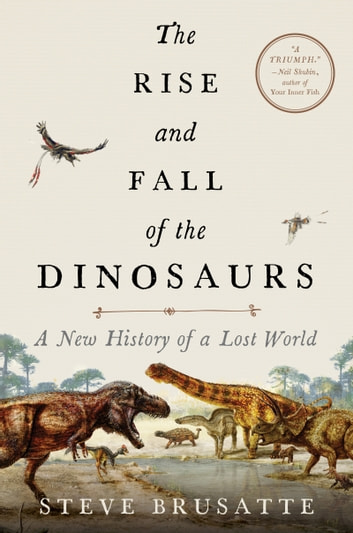 The Rise and Fall of the Dinosaurs - A New History of a Lost World ebook by Steve Brusatte