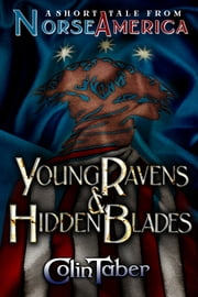 A Short Tale From Norse America: Young Ravens & Hidden Blades ebook by Colin Taber