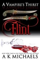 A Vampire's Thirst: Flint - A Vampire's Thirst ebook by A K Michaels
