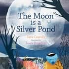 The Moon is a Silver Pond ebook by Sara Cassidy, Josée Bisaillon