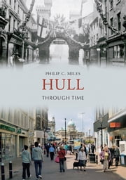 Hull Through Time ebook by Philip C. Miles