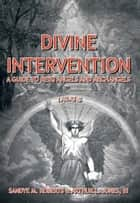 Divine Intervention: A Guide To Reiki Angels and Archangels ebook by Sandye M Roberts Arthur L Jones III