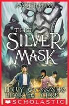The Silver Mask (Magisterium #4) eBook by Holly Black, Cassandra Clare