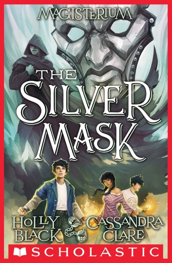 The Silver Mask (Magisterium #4) ebook by Holly Black,Cassandra Clare