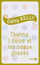 Thelma, Louise et les beaux gosses eBook by Cathy KELLY, Claire-Marie CLÉVY