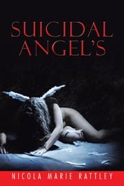 Suicidal Angel's! ebook by Nicola Marie Rattley