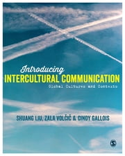 Introducing Intercultural Communication - Global Cultures and Contexts ebook by Dr Shuang Liu,Zala Volcic,Cindy Gallois