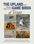 The Upland and Webless Migratory Game Birds of Texas ebook by Leonard A. Brennan, Damon L. Williford, Bart M. Ballard,...