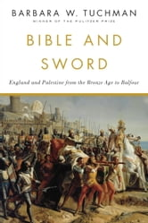 Bible and Sword - England and Palestine from the Bronze Age to Balfour ebook by Barbara W. Tuchman