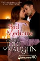 BAD MEDICINE ebook by Jodi Vaughn