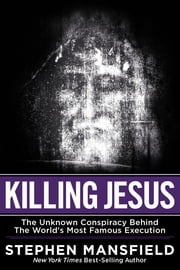 Killing Jesus - The Unknown Conspiracy Behind the World's Most Famous Execution ebook by Kobo.Web.Store.Products.Fields.ContributorFieldViewModel