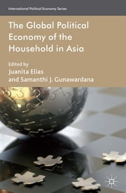 The Global Political Economy of the Household in Asia ebook by Juanita Elias,Samanthi J. Gunawardana