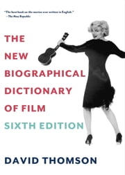 The New Biographical Dictionary of Film - Sixth Edition ebook by David Thomson