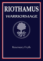 Warriormage: Book Three of the 'Riothamus' trilogy ebook by Rosemary Fryth