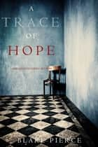 A Trace of Hope (a Keri Locke Mystery--Book #5) ebook by Blake Pierce