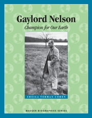 Gaylord Nelson - Champion for Our Earth ebook by Sheila Terman Cohen