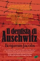Il dentista di Auschwitz eBook by Benjamin Jacobs