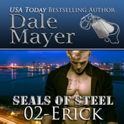 Erick - Book 2 of SEALs of Steel audiobook by Dale Mayer