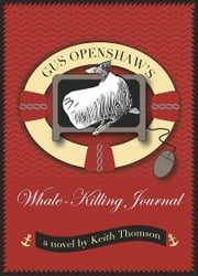 Gus Openshaws Whale Killing Journal ebook by Keith Thompson