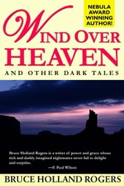 Wind Over Heaven: And Other Dark Tales ebook by Rogers, Bruce Holland