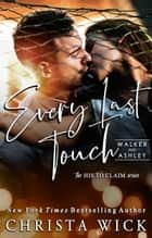 Every Last Touch - Walker & Ashley ebook by Christa Wick, C.M. Wick
