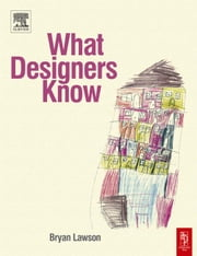 What Designers Know ebook by Lawson, Bryan