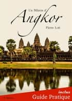 Un Pèlerin d'Angkor + Guide Pratique Illustré ebook by Pierre Loti, FV Éditions