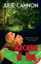 Because of You ebook by Julie Cannon