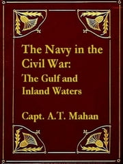 The Navy in the Civil War, The Gulf and Inland Waters ebook by A. T. Mahan