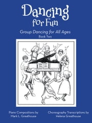 Dancing for Fun - Group Dancing for All Ages Book Two ebook by Mark L. & Helena Greathouse