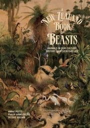 A New Zealand Book of Beasts: Animals in Our Culture, History and Everday Life ebook by Potts, Annie